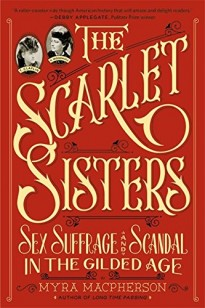 the-scarlet-sisters-sex-suffrage-and-scandal-in-the-gilded-age