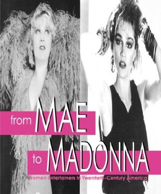 From Mae to Madonna - Women Entertainers in Twentieth-Century America